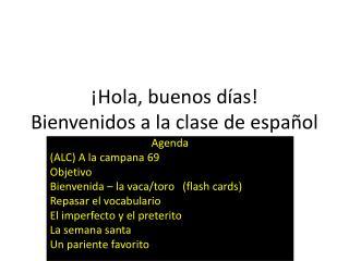¡ Hola ,  buenos días ! Bienvenidos  a la  clase  de  español