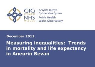 Measuring inequalities:  Trends in mortality and life expectancy in Aneurin Bevan