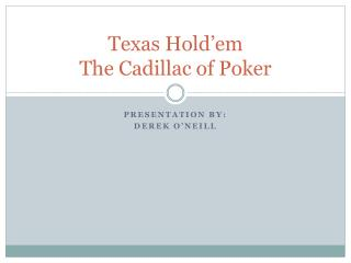 Texas  Hold'em The Cadillac of Poker