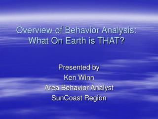 Overview of Behavior Analysis: What On Earth is THAT?