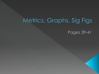 Metrics, Graphs, Sig Figs