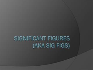 Significant Figures (aka sig figs)
