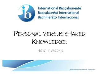 Personal versus shared Knowledge: