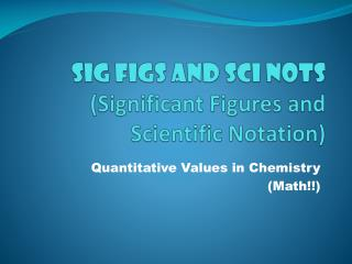 Sig Figs and  Sci Nots (Significant Figures and Scientific Notation)