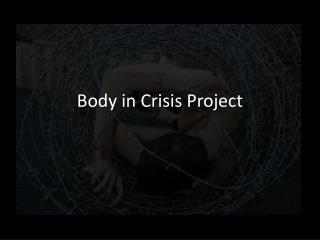 Body in Crisis Project