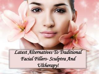 Latest Alternatives To Traditional Facial Fillers- Sculptra And Ultherapy!