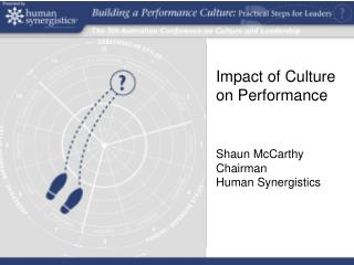Impact of Culture on Performance Shaun McCarthy Chairman  Human Synergistics