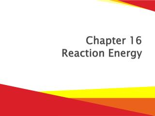 Chapter 16 Reaction Energy
