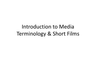 Introduction to Media Terminology & Short Films