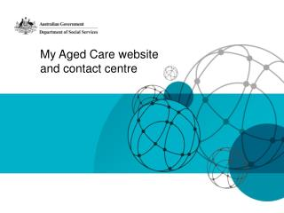 My Aged Care website and contact centre