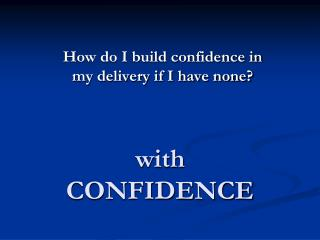 with CONFIDENCE