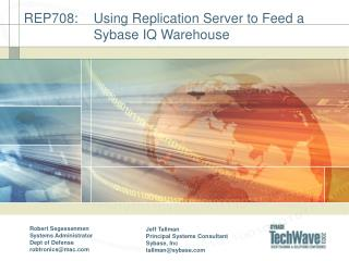 REP708:  	Using Replication Server to Feed a 		Sybase IQ Warehouse