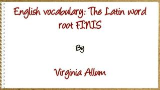 ppt 32261 English vocabulary The Latin word root FINIS