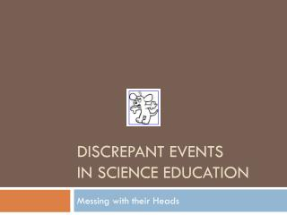 Discrepant Events  in Science Education
