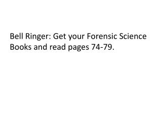 Bell Ringer: Get your Forensic Science Books and read pages 74-79.