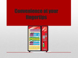 Convenience at your fingertips