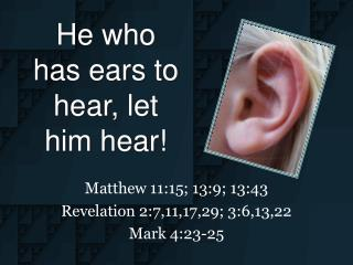 He who has ears to hear, let him hear!