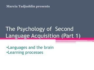 The Psychology of  Second Language Acquisition (Part 1)