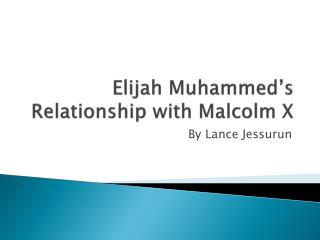 Elijah  Muhammed's  Relationship with Malcolm X