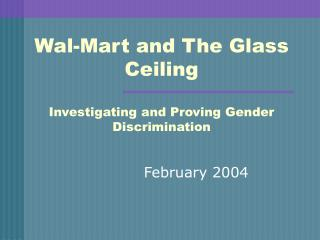 Wal-Mart and The Glass Ceiling Investigating and Proving Gender Discrimination