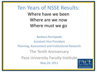 Ten Years of NSSE Results: Where have we been Where are we now Where must we go