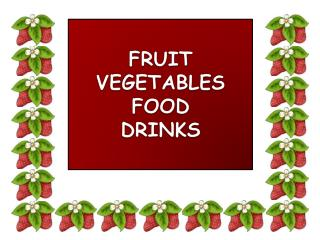 FRUIT VEGETABLES FOOD DRINKS