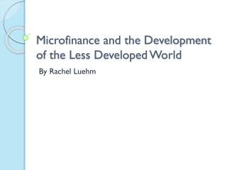 Microfinance and the Development of the Less Developed World