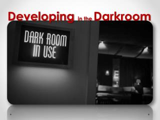 Developing  in the  Darkroom