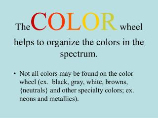 The C O L O R  wheel helps to organize the colors in the spectrum.