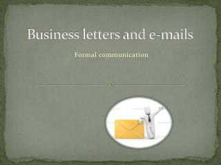 Business letters and e- mails