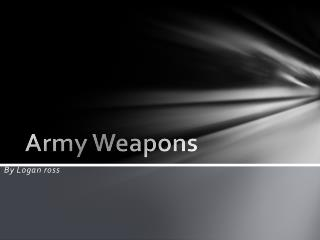 Army Weapons