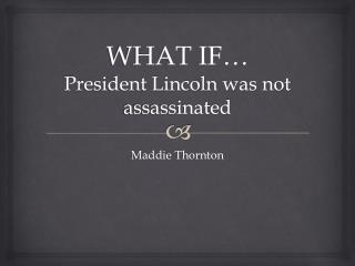 WHAT IF… President Lincoln was not assassinated