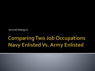 Comparing Two Job Occupations Navy Enlisted Vs. Army Enlisted