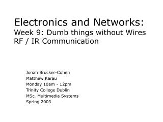 Electronics and Networks:  Week 9: Dumb things without Wires RF / IR Communication