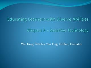 Educating Learners with Diverse Abilities Chapter 5 – Assistive Technology