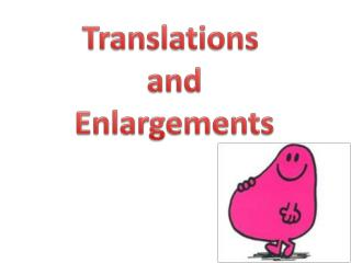 Translations and Enlargements