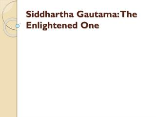 Siddhartha Gautama: The Enlightened One