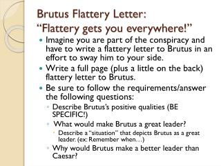 "Brutus Flattery Letter: ""Flattery gets you everywhere!"""