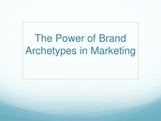 The Power of Brand Archetypes in Marketing