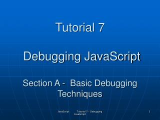 Tutorial 7  Debugging JavaScript Section A -  Basic Debugging Techniques