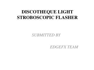 DISCOTHEQUE LIGHT STROBOSCOPIC FLASHER