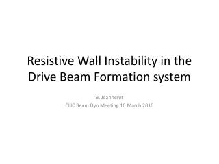 Resistive  Wall  Instability  in the Drive  Beam  Formation system