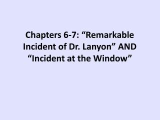 "Chapters 6-7: ""Remarkable Incident of Dr. Lanyon"" AND ""Incident at the Window"""
