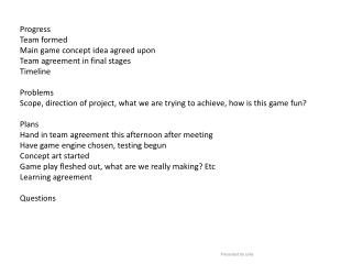 Progress Team formed Main game concept idea agreed upon  Team agreement in final stages Timeline