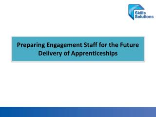 Preparing Engagement Staff for the Future Delivery of Apprenticeships