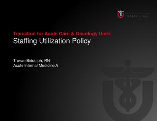 Transition for Acute Care & Oncology Units Staffing Utilization  Policy