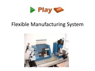 Flexible Manufacturing Syste m