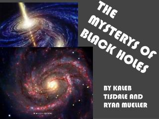 THE MYSTERYS OF BLACK HOLES