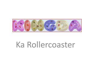 Ka Rollercoaster