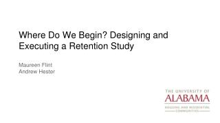 Where  Do We Begin? Designing and Executing a Retention Study